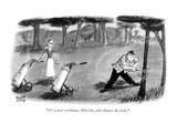 """It's a poor workman, Malcolm, who blames his tools."" - New Yorker Cartoon Premium Giclee Print by Robert J. Day"