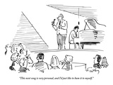 """This next song is very personal, and I'd just like to hum it to myself."" - New Yorker Cartoon Premium Giclee Print by Mike Twohy"