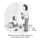 """Here is your very own doll, so you can see how tiring it is to raise a ch…"" - New Yorker Cartoon Premium Giclee Print by Amy Hwang"