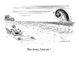 """But, honey, I just ate."" - New Yorker Cartoon Premium Giclee Print by Nick Downes"