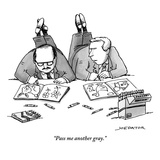 """Pass me another gray.""  - New Yorker Cartoon Premium Giclee Print by Joe Dator"