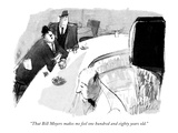 """That Bill Moyers makes me feel one hundred and eighty years old."" - New Yorker Cartoon Premium Giclee Print by Joseph Mirachi"