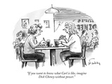 """If you want to know what Carl is like, imagine Dick Cheney without power.…"" - New Yorker Cartoon Premium Giclee Print by Mike Twohy"