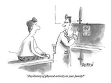 """Any history of physical activity in your family"" - New Yorker Cartoon Premium Giclee Print by David Jacobson"