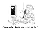 """You're lucky.  I'm turning into my mother."" - Cartoon Regular Giclee Print by Glen Le Lievre"