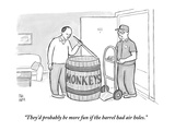 """They'd probably be more fun if the barrel had air holes."" - New Yorker Cartoon Premium Giclee Print by Paul Noth"