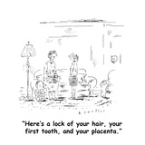 """Here's a lock of your hair, your first tooth, and your placenta."" - Cartoon Giclee Print by Barbara Smaller"