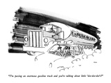 """I'm passing an enormous gasoline truck and you're talking about little 'd…"" - New Yorker Cartoon Premium Giclee Print by George Booth"