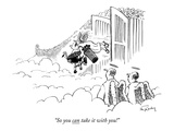 """So you can take it with you!"" - New Yorker Cartoon Premium Giclee Print by Mike Twohy"
