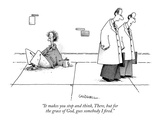 """It makes you stop and think, There, but for the grace of God, goes somebo…"" - New Yorker Cartoon Premium Giclee Print by John Caldwell"
