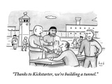"""Thanks to Kickstarter, we're building a tunnel.""  - New Yorker Cartoon Premium Giclee Print by Bob Eckstein"