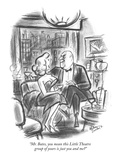 """Mr. Bates, you mean this Little Theatre group of yours is just you and me…"" - New Yorker Cartoon Premium Giclee Print by Jr., Whitney Darrow"