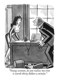 """Young woman, do you realize my time is worth thirty dollars a minute."" - New Yorker Cartoon Premium Giclee Print by Peter Arno"