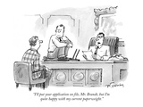 """I'll put your application on file, Mr. Brandt, but I'm quite happy with m…"" - New Yorker Cartoon Premium Giclee Print by Mike Twohy"