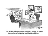 """Mr. Wilkins, I believe that your condition is going to get us both into t…"" - New Yorker Cartoon Premium Giclee Print by W.B. Park"