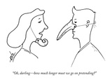 """Oh, darling—how much longer must we go on pretending"" - New Yorker Cartoon Premium Giclee Print by Erik Hilgerdt"