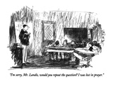 """I'm sorry, Mr. Landis, would you repeat the question  I was lost in pray…"" - New Yorker Cartoon Premium Giclee Print by Robert Weber"