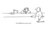 """Let Halliburton clean it up."" - New Yorker Cartoon Premium Giclee Print by Charles Barsotti"