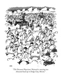 """The Discount Physicians' Network is moving two thousand head up to Dodge …"" - New Yorker Cartoon Premium Giclee Print by George Booth"