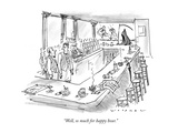 """Well, so much for happy hour."" - New Yorker Cartoon Premium Giclee Print by Bill Woodman"