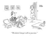 """The doctor's lawyer will see you now."" - New Yorker Cartoon Premium Giclee Print by Dean Vietor"
