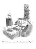 """I've been hearing some disturbing things about you, Higgins,"" - New Yorker Cartoon Premium Giclee Print by Joseph Farris"