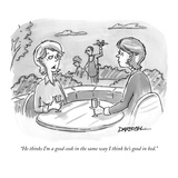 """""""He thinks I'm a good cook in the same way I think he's good in bed."""" - New Yorker Cartoon Premium Giclee Print by C. Covert Darbyshire"""