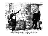 """Don't forget to put a legal face on it."" - New Yorker Cartoon Premium Giclee Print by Robert Weber"