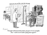 """Enough medical mumbo jumbo, just give it to me straight, Doc—will I ever … Premium Giclee Print by Zachary Kanin"