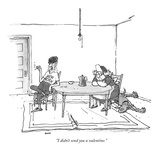 """I didn't send you a valentine."" - New Yorker Cartoon Premium Giclee Print by George Booth"