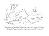 """Your poems are dark and sinister, but with pretty pictures of a kitten ro…"" - New Yorker Cartoon Premium Giclee Print by Erik Hilgerdt"