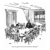 """I say we go for the record in punitive damages!"" - New Yorker Cartoon Premium Giclee Print by George Booth"