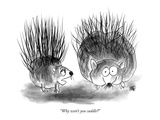 """Why won't you cuddle"" - New Yorker Cartoon Premium Giclee Print by John Kane"