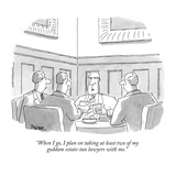 """When I go, I plan on taking at least two of my goddam estate-tax lawyers …"" - New Yorker Cartoon Giclee Print by Jack Ziegler"