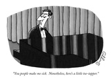 """You people make me sick.  Nonetheless, here's a little toe-tapper."" - New Yorker Cartoon Premium Giclee Print by J.C. Duffy"