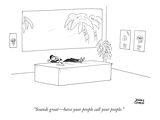 """Sounds great—have your people call your people."" - New Yorker Cartoon Premium Giclee Print by Jonny Cohen"
