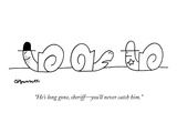 """""""He's long gone, sheriff—you'll never catch him."""" - New Yorker Cartoon Premium Giclee Print by Charles Barsotti"""