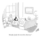 """Actually, I prefer the term Arctic-American."" - New Yorker Cartoon Premium Giclee Print by Glen Le Lievre"