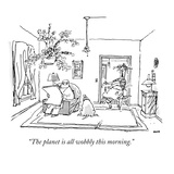"""The planet is all wobbly this morning."" - New Yorker Cartoon Premium Giclee Print by George Booth"