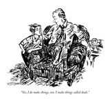 """Yes, I do make things, son. I make things called deals."" - New Yorker Cartoon Regular Giclee Print by William Hamilton"