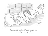 """How would you feel if I woke you up every morning wanting sex"" - New Yorker Cartoon Premium Giclee Print by Kim Warp"