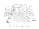 """I dreamed that I stopped doing your laundry."" - New Yorker Cartoon Premium Giclee Print by Victoria Roberts"