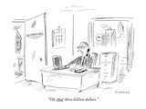 &quot;Oh, that three billion dollars.&quot; - New Yorker Cartoon Premium Giclee Print by David Sipress