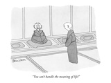 """""""You can't handle the meaning of life!"""" - New Yorker Cartoon Giclee Print by Gahan Wilson"""