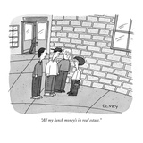 """All my lunch money's in real estate."" - New Yorker Cartoon Giclee Print by Peter C. Vey"