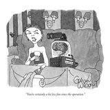 """You're certainly a lot less fun since the operation."" - New Yorker Cartoon Premium Giclee Print by Gahan Wilson"