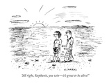 """All right, Stephanie, you win—it's great to be alive!"" - New Yorker Cartoon Premium Giclee Print by David Sipress"