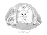 """""""I wouldn't if I were you!"""" - New Yorker Cartoon Giclee Print by Gahan Wilson"""