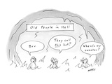 Old people in Hell saying respectively: 'Brrrrr,' 'They call this hot' an… - New Yorker Cartoon Premium Giclee Print by Kim Warp