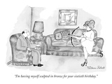 """I'm having myself sculpted in bronze for your sixtieth birthday."" - New Yorker Cartoon Premium Giclee Print by Victoria Roberts"